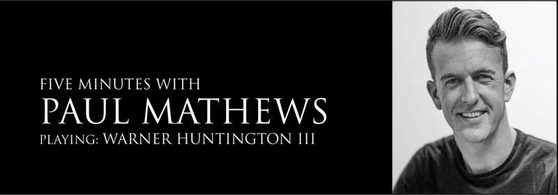 Paul Mathews, playing Warner Huntingdon III